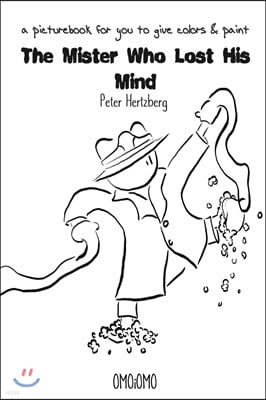 The Mister Who Lost His Mind - a picture book for you to give color and paint