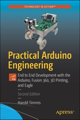 Practical Arduino Engineering: End to End Development with the Arduino, Fusion360, 3D Printing, and Eaglecad