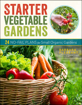 Starter Vegetable Gardens, 2nd Edition: 24 No-Fail Plans for Small Organic Gardens