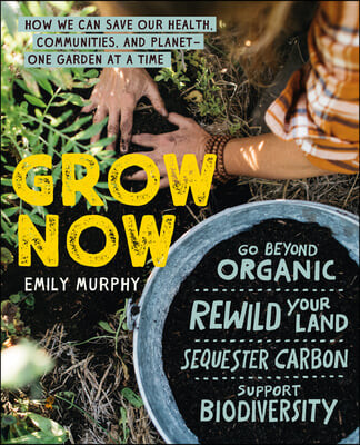 Grow Now: How We Can Save Our Health, Communities, and Planet--One Garden at a Time