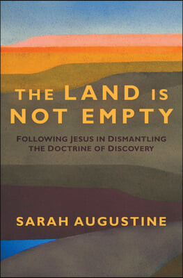 The Land Is Not Empty: Following Jesus in Dismantling the Doctrine of Discovery