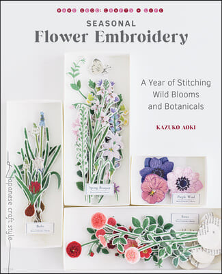 Seasonal Flower Embroidery: A Year of Stitching Wild Blooms and Botanicals