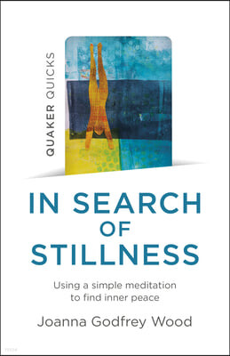 Quaker Quicks - In Search of Stillness: Using a Simple Meditation to Find Inner Peace
