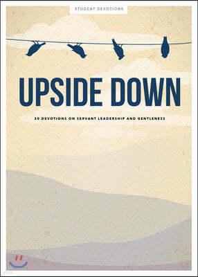 Upside Down - Teen Devotional, Volume 11: 30 Devotions on Servant Leadership and Gentleness