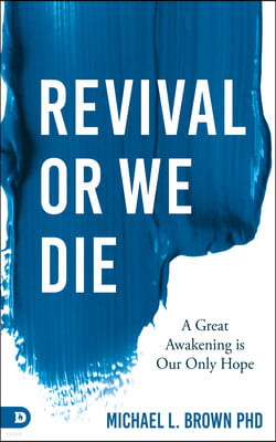 Revival or We Die: A Great Awakening Is Our Only Hope