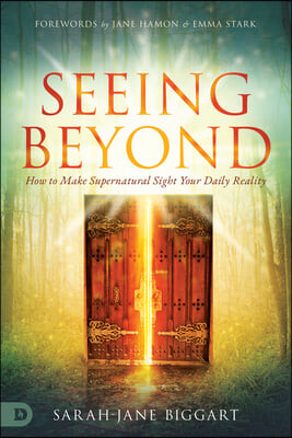 Seeing Beyond: How to Make Supernatural Sight Your Daily Reality