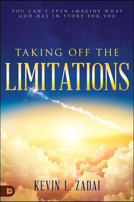 Taking Off the Limitations: You Can't Even Imagine What God Has in Store for You