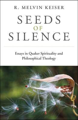 Seeds of Silence: Essays in Quaker Spirituality and Philosophical Theology