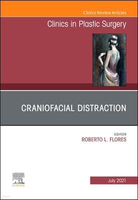 Craniofacial Distraction, an Issue of Clinics in Plastic Surgery, Volume 48-3