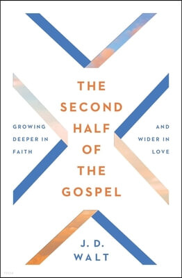 The Second Half of the Gospel: Growing Deeper in Faith and Wider in Love