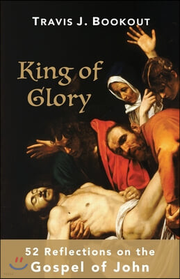 King of Glory: 52 Reflections on the Gospel of John