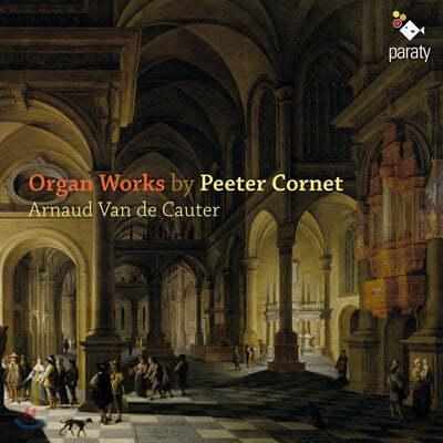 Arnaud van de Cauter 페테르 코르넷: 오르간 작품집 (Peeter Cornet: Organ Works)