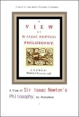 이삭 뉴톤의 수학 물리의 철학적 관점 고찰.A View of Sir Isaac Newton's Philosophy, by Anonymous
