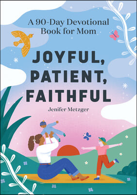 Joyful, Patient, Faithful: A 90-Day Devotional Book for Mom