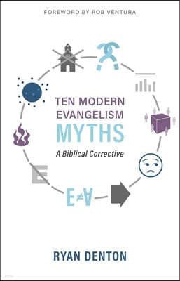 Ten Modern Evangelism Myths: A Biblical Corrective