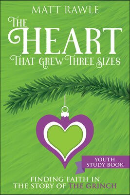 The Heart That Grew Three Sizes Youth Study Book: Find the True Meaning of Christmas in the Grinch
