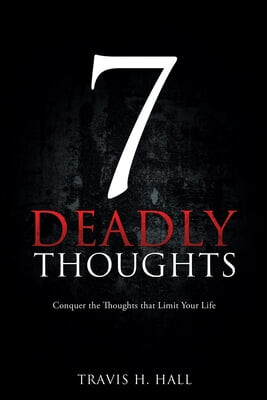 7 Deadly Thoughts: Conquer the Thoughts that Limit Your Life