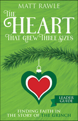 The Heart That Grew Three Sizes Leader Guide: Find the True Meaning of Christmas in the Grinch