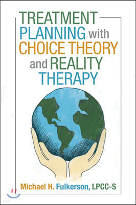 Treatment Planning with Choice Theory and Reality Therapy
