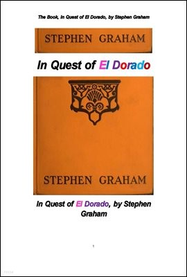 엘 도라도,황금향 黃金鄕 탐사 . The Book, In Quest of El Dorado, by Stephen Graham