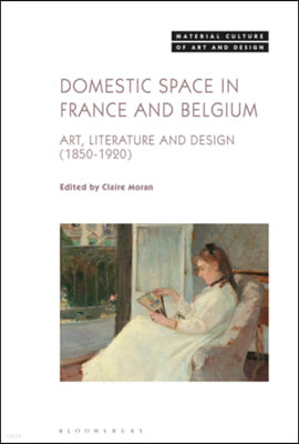 Domestic Space in France and Belgium: Art, Literature and Design (1850-1920)
