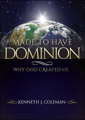 Made to Have Dominion: Why God Created Us
