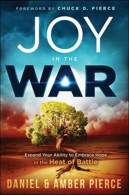 Joy in the War: Expand Your Ability to Embrace Hope in the Heat of Battle