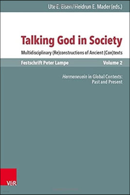 Talking God in Society: Multidisciplinary (Re)Constructions of Ancient (Con)Texts. Festschrift for Peter Lampe. Vol. 2: Hermeneuein in Global