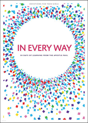 In Every Way - Teen Girls' Devotional, Volume 12: 30 Days of Learning from the Apostle Paul