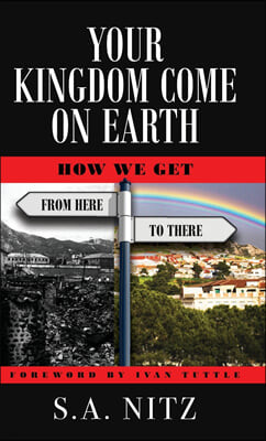 Your Kingdom Come On Earth: How We Get from Here to There