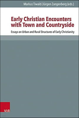 Early Christian Encounters with Town and Countryside: Essays on the Urban and Rural Worlds of Early Christianity