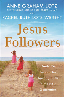 Jesus Followers: Lessons in Passing the Baton of Truth to the Next Generation