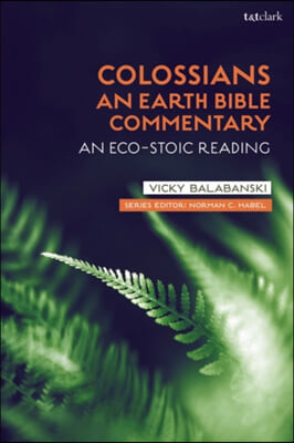 Colossians: An Earth Bible Commentary: An Eco-Stoic Reading