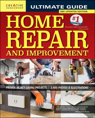 Ultimate Guide to Home Repair and Improvement, 3rd Updated Edition: Proven Money-Saving Projects; 3,400 Photos & Illustrations