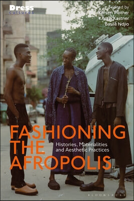 Fashionscapes: On Histories, Materialities and Aesthetic Practices in the Afropolis