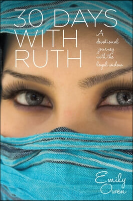 30 Days with Ruth: A Devotional Journey with the Loyal Widow