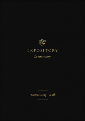 ESV Expository Commentary: Deuteronomy-Ruth