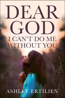 Dear God, I Can't Do Me Without You