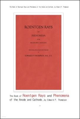 뢴트겐선, X선의 초기 방사선과학.The Book of Roentgen Rays and Phenomena of the Anode and Cathode..