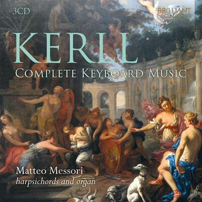 Matteo Messori 요한 카스파르 케를: 하프시코드와 오르간 작품 전곡 (Johann Caspar Kerll: Complete Keyboard Music)