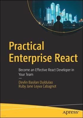 Practical Enterprise React: Become an Effective React Developer in Your Team