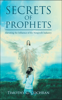 Secrets Of Prophets: Elevating the Influence of the Nonprofit Industry