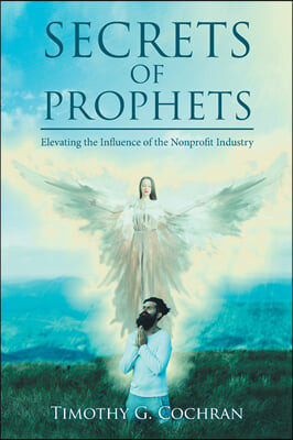 Secrets Of Prophets: Elevating the Infuence of the Nonprofit Industry