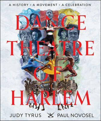 Dance Theatre of Harlem: A History, a Celebration, a Movement