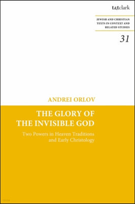 The Glory of the Invisible God: Two Powers in Heaven Traditions and Early Christology