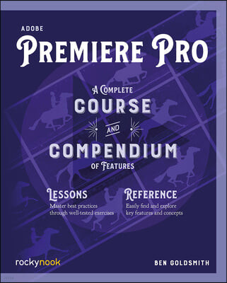 Adobe Premiere Pro: A Complete Course and Compendium of Features
