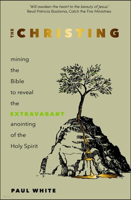 The Christing: Mining the Bible to reveal the extravagant anointing of the Holy Spirit