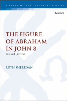 The Figure of Abraham in John 8: Text and Intertext