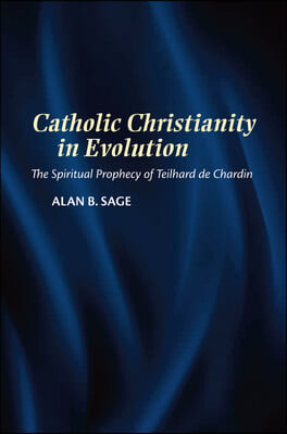 Catholic Christianity in Evolution: The Spiritual Prophecy of Teilhard de Chardin