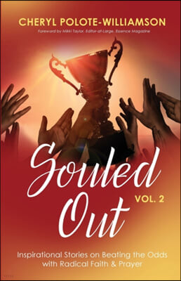 Souled Out, Volume 2: Inspirational Stories on Beating the Odds with Radical Faith & Prayer